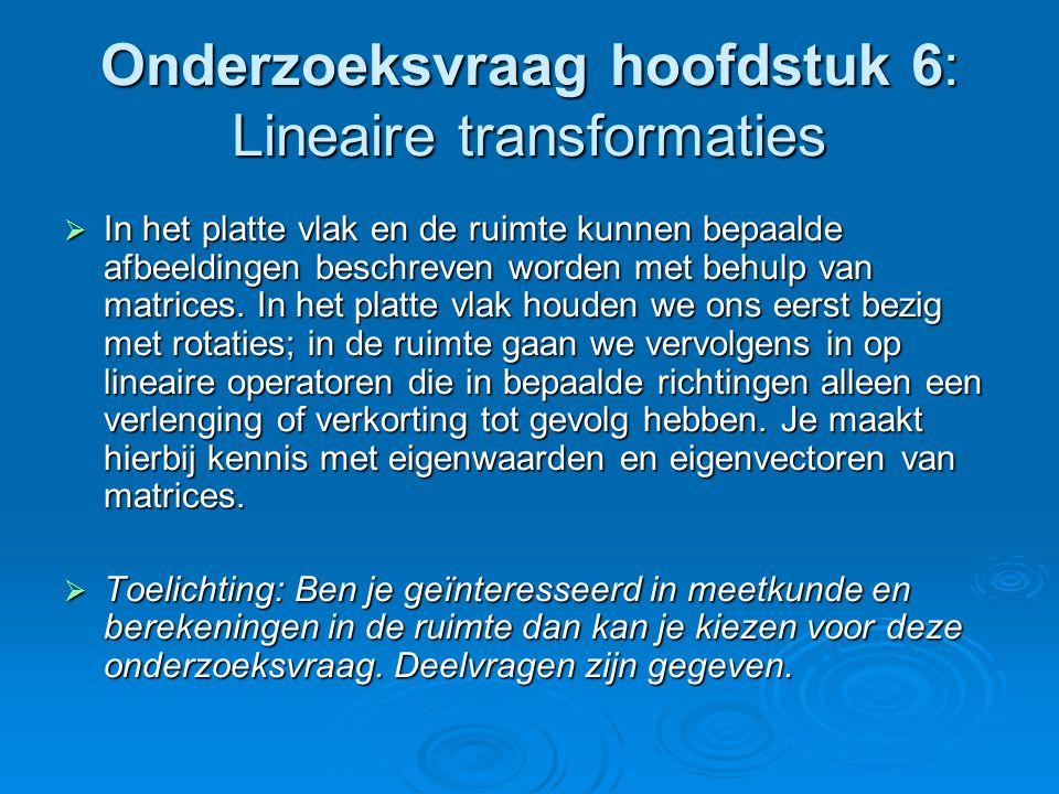 Onderzoeksvraag hoofdstuk 6: Lineaire transformaties