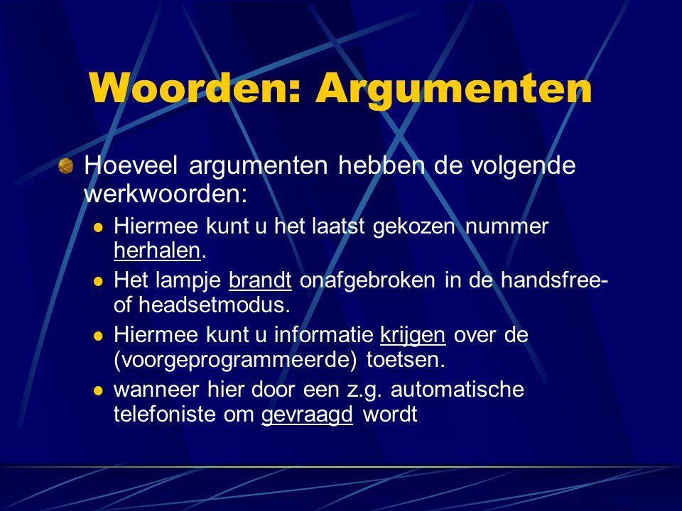 Woorden: Argumenten Hoeveel argumenten hebben de volgende werkwoorden: