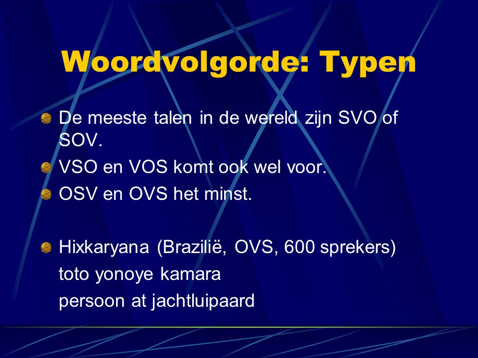 Woordvolgorde: Typen De meeste talen in de wereld zijn SVO of SOV.