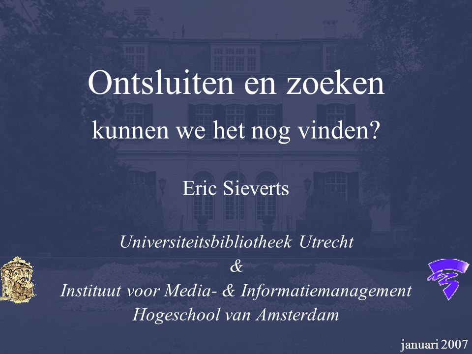 Ontsluiten en zoeken kunnen we het nog vinden Eric Sieverts
