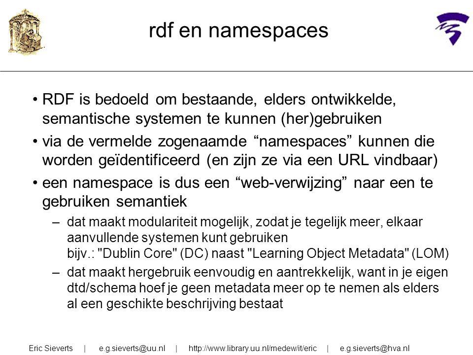 rdf en namespaces RDF is bedoeld om bestaande, elders ontwikkelde, semantische systemen te kunnen (her)gebruiken.