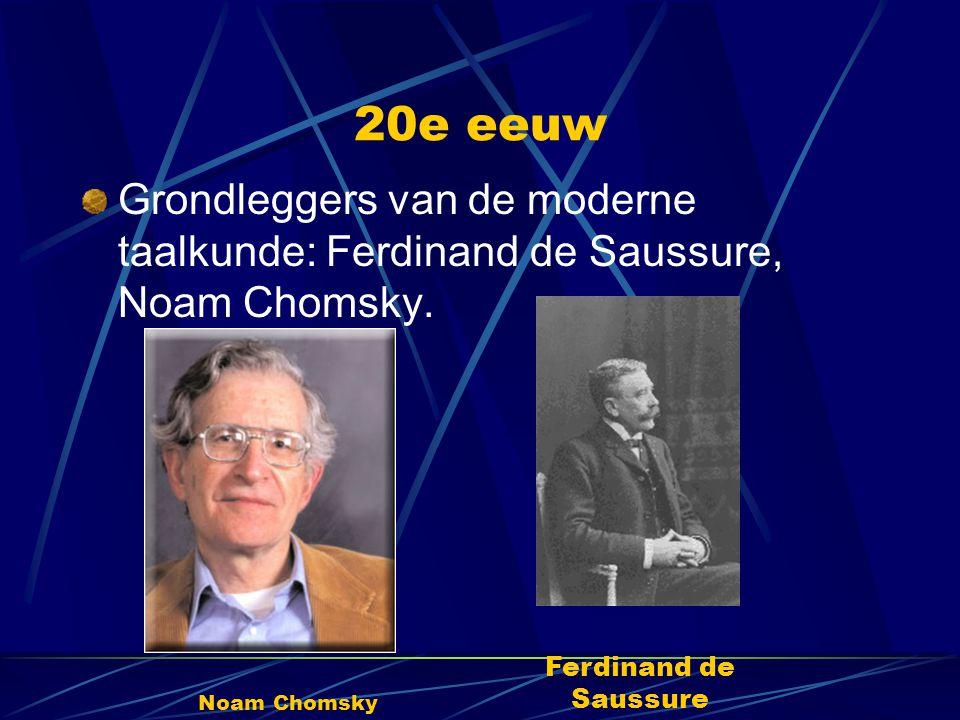 20e eeuw Grondleggers van de moderne taalkunde: Ferdinand de Saussure, Noam Chomsky. Ferdinand de Saussure.