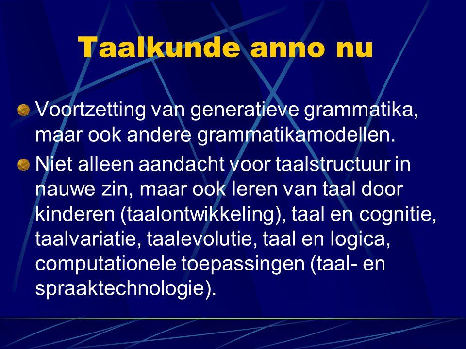 Taalkunde anno nu Voortzetting van generatieve grammatika, maar ook andere grammatikamodellen.