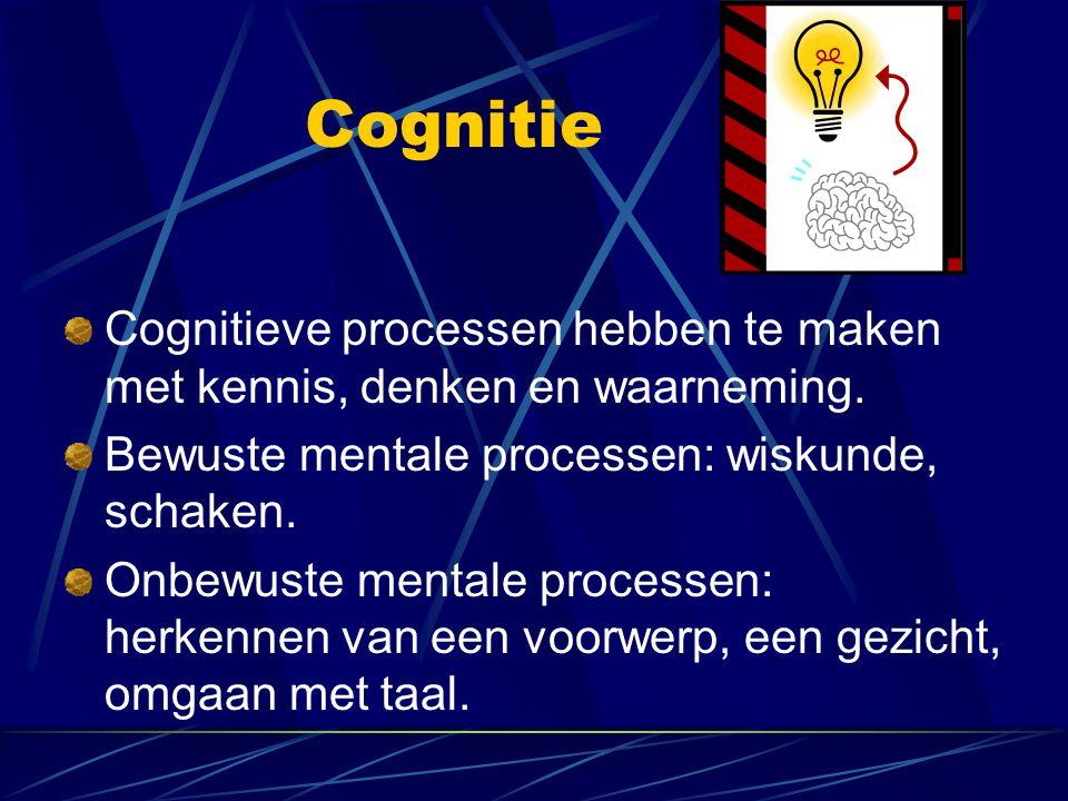 Cognitie Cognitieve processen hebben te maken met kennis, denken en waarneming. Bewuste mentale processen: wiskunde, schaken.