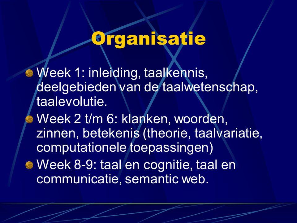 Organisatie Week 1: inleiding, taalkennis, deelgebieden van de taalwetenschap, taalevolutie.