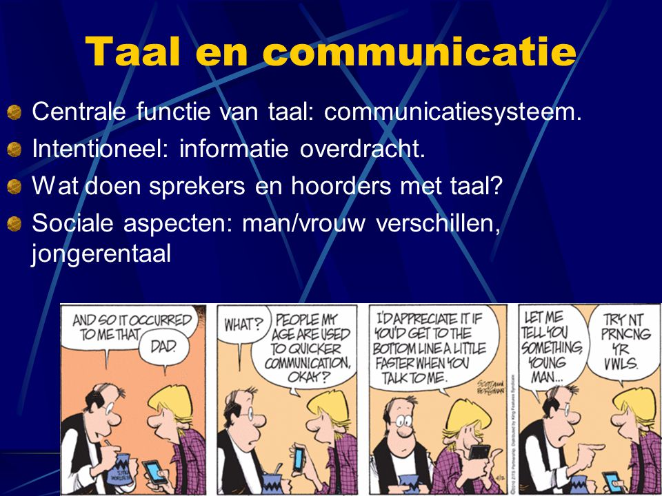 Taal en communicatie Centrale functie van taal: communicatiesysteem.