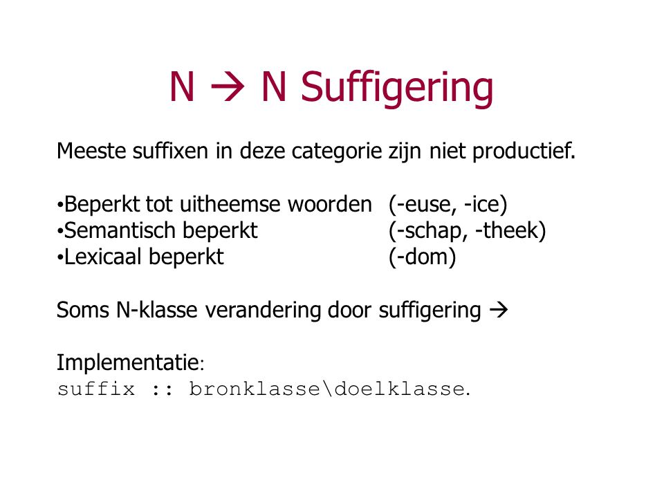 N  N Suffigering Meeste suffixen in deze categorie zijn niet productief. Beperkt tot uitheemse woorden (-euse, -ice)