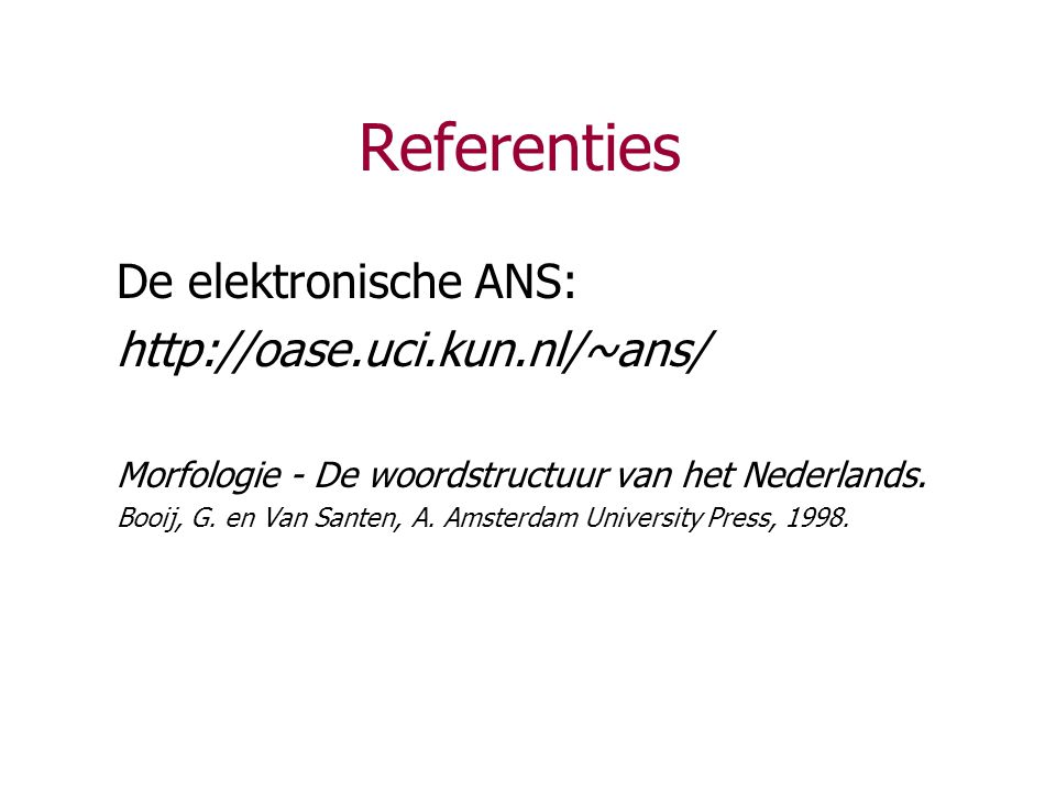 Referenties De elektronische ANS: http://oase.uci.kun.nl/~ans/