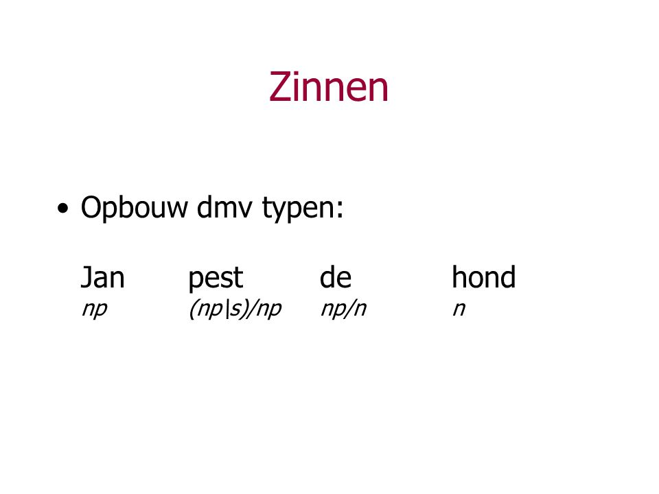 Zinnen Opbouw dmv typen: Jan pest de hond np (np\s)/np np/n n