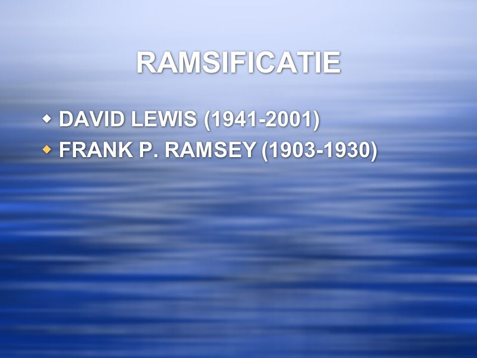 RAMSIFICATIE DAVID LEWIS (1941-2001) FRANK P. RAMSEY (1903-1930)