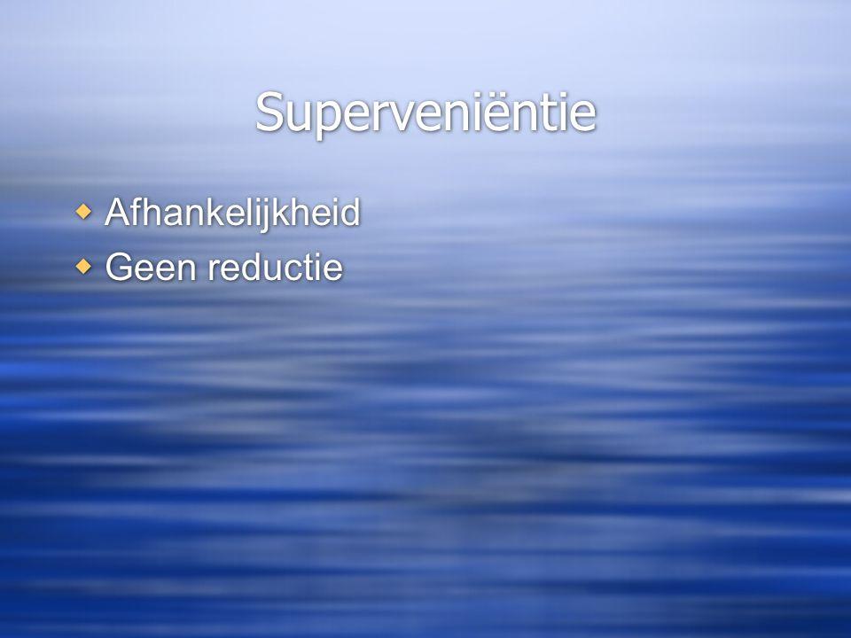 Superveniëntie Afhankelijkheid Geen reductie