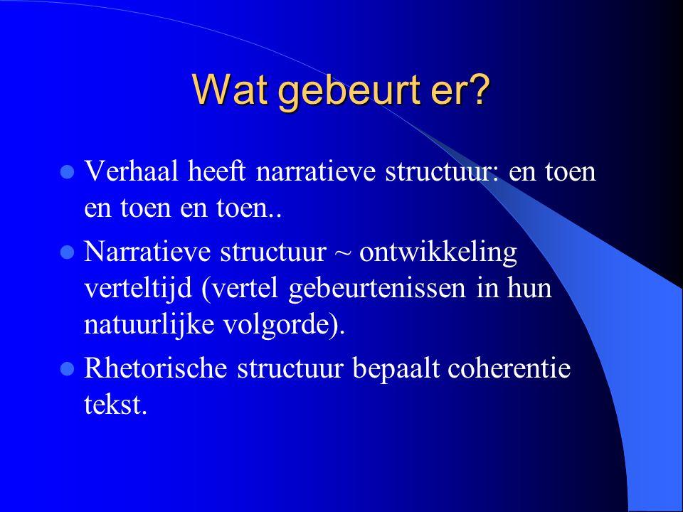 Wat gebeurt er Verhaal heeft narratieve structuur: en toen en toen en toen..