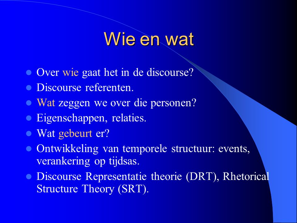 Wie en wat Over wie gaat het in de discourse Discourse referenten.