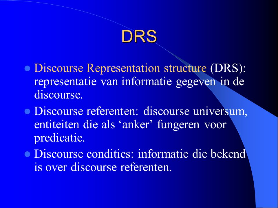 DRS Discourse Representation structure (DRS): representatie van informatie gegeven in de discourse.