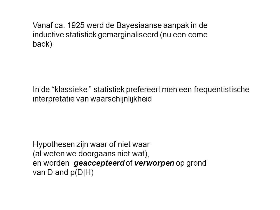 Vanaf ca. 1925 werd de Bayesiaanse aanpak in de inductive statistiek gemarginaliseerd (nu een come back)