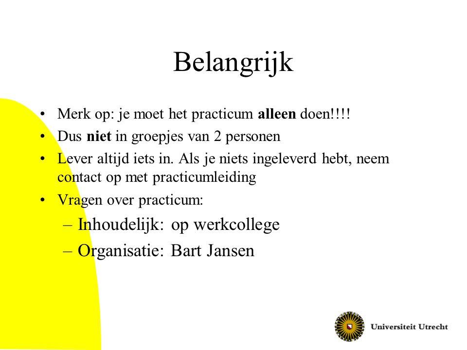 Belangrijk Inhoudelijk: op werkcollege Organisatie: Bart Jansen