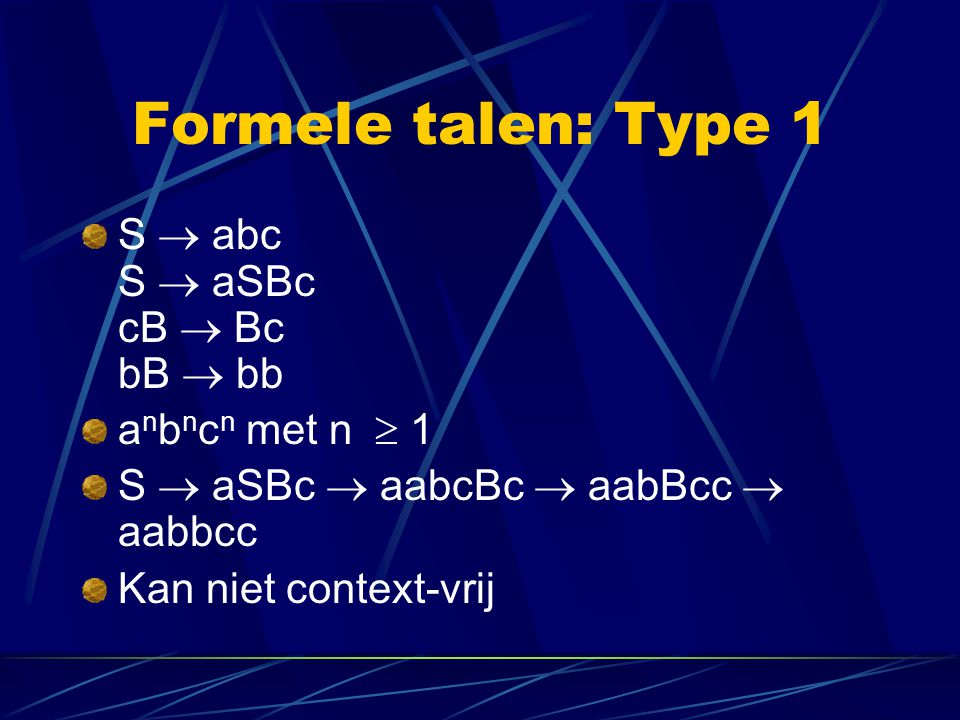 Formele talen: Type 1 S  abc S  aSBc cB  Bc bB  bb