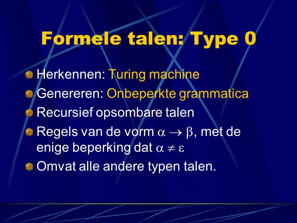 Formele talen: Type 0 Herkennen: Turing machine