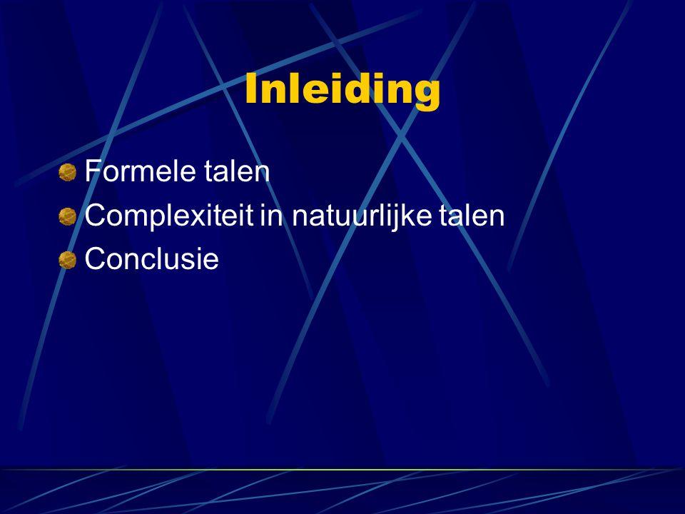 Inleiding Formele talen Complexiteit in natuurlijke talen Conclusie