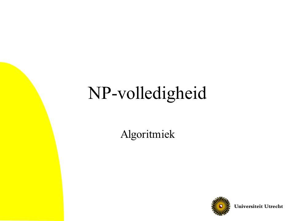 NP-volledigheid Algoritmiek © Hans Bodlaender, Oktober 2002.