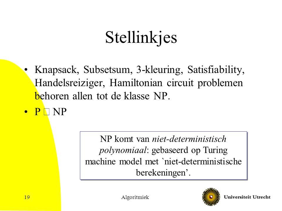 Stellinkjes Knapsack, Subsetsum, 3-kleuring, Satisfiability, Handelsreiziger, Hamiltonian circuit problemen behoren allen tot de klasse NP.