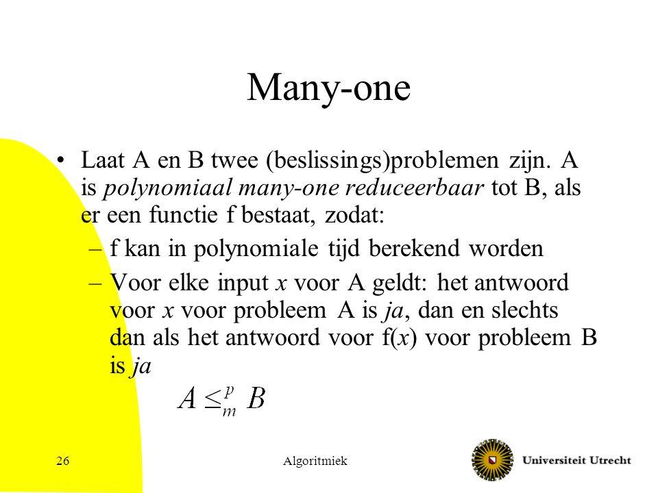 Many-one Laat A en B twee (beslissings)problemen zijn. A is polynomiaal many-one reduceerbaar tot B, als er een functie f bestaat, zodat: