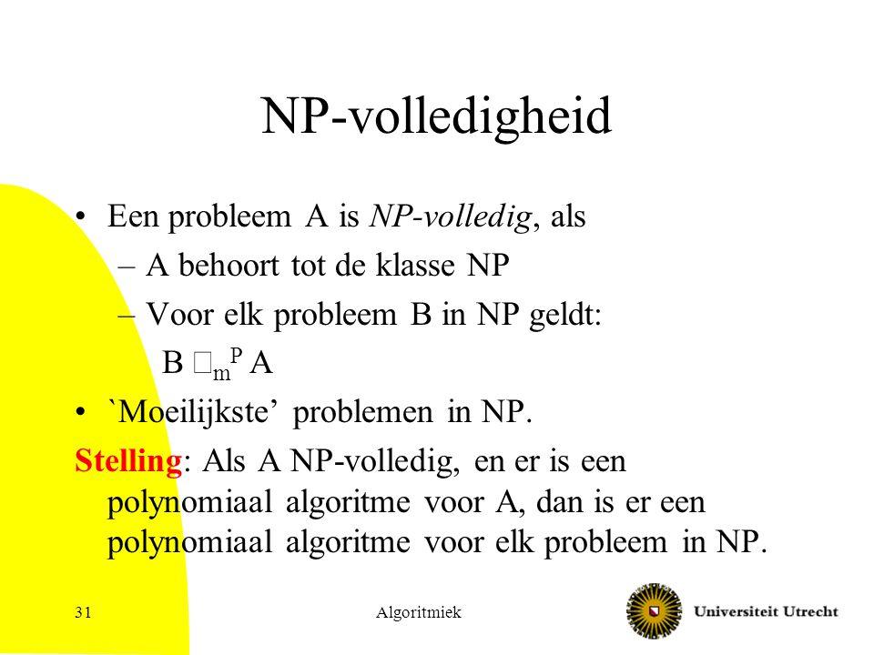 NP-volledigheid Een probleem A is NP-volledig, als