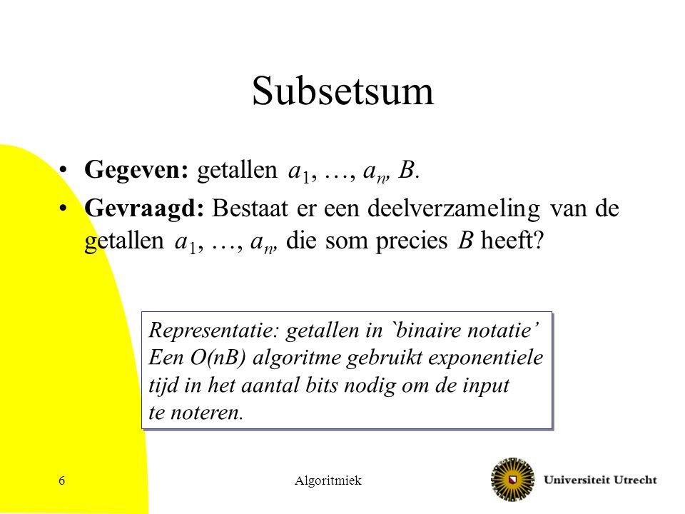 Subsetsum Gegeven: getallen a1, …, an, B.