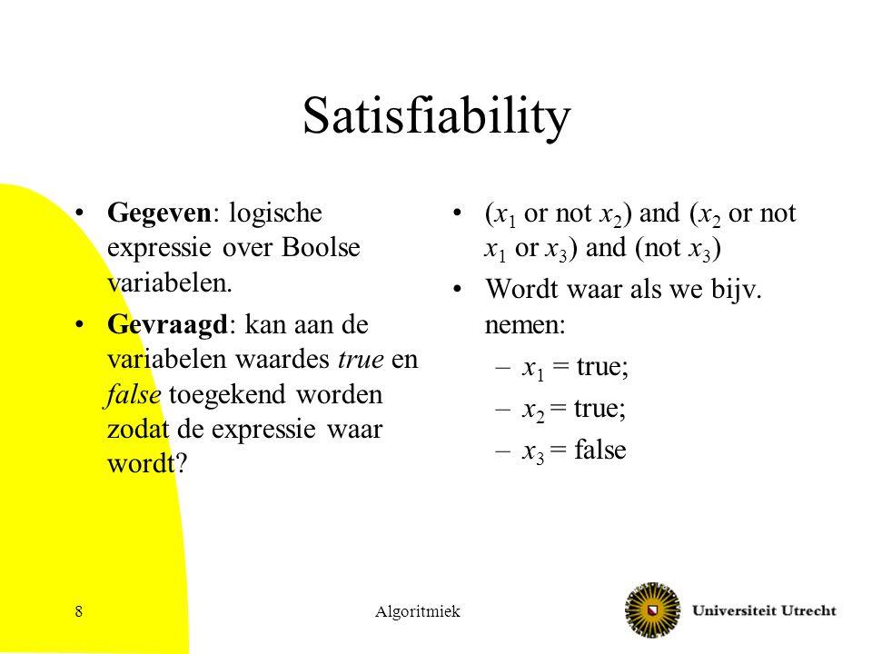 Satisfiability Gegeven: logische expressie over Boolse variabelen.