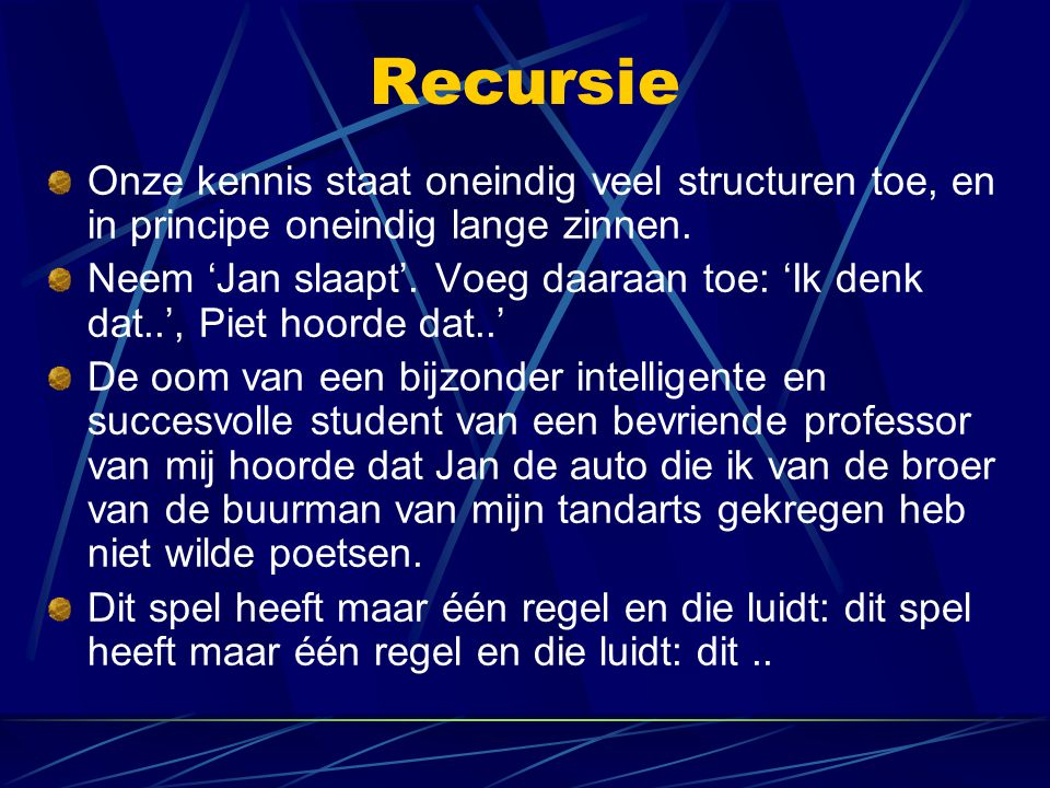 Recursie Onze kennis staat oneindig veel structuren toe, en in principe oneindig lange zinnen.