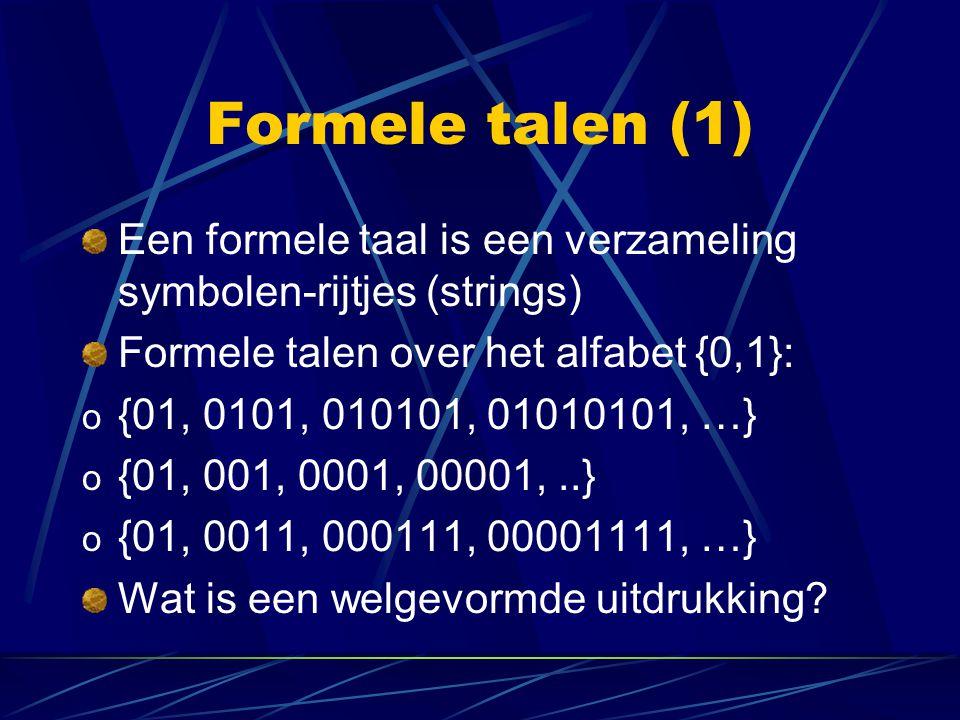 Formele talen (1) Een formele taal is een verzameling symbolen-rijtjes (strings) Formele talen over het alfabet {0,1}: