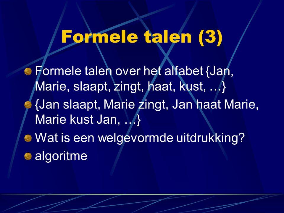 Formele talen (3) Formele talen over het alfabet {Jan, Marie, slaapt, zingt, haat, kust, …}