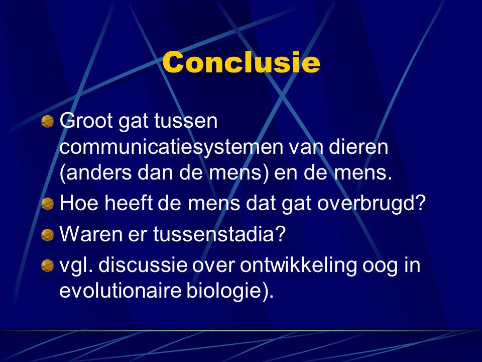 Conclusie Groot gat tussen communicatiesystemen van dieren (anders dan de mens) en de mens. Hoe heeft de mens dat gat overbrugd