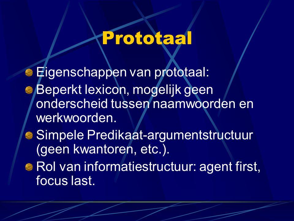 Prototaal Eigenschappen van prototaal: