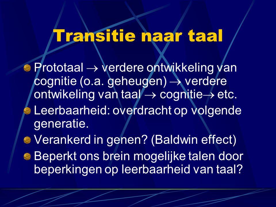 Transitie naar taal Prototaal  verdere ontwikkeling van cognitie (o.a. geheugen)  verdere ontwikeling van taal  cognitie etc.