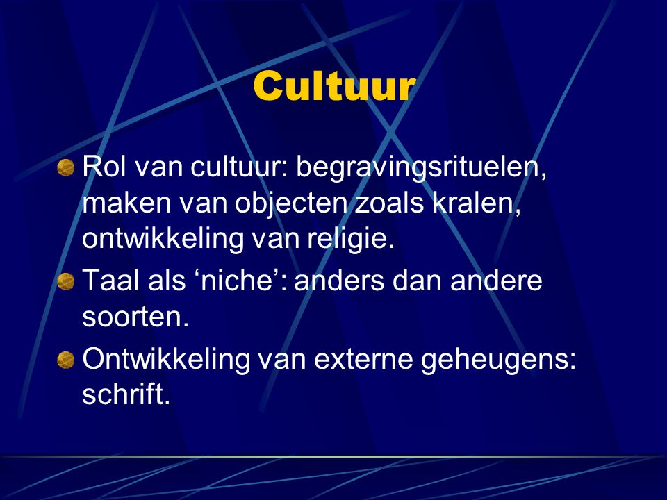 Cultuur Rol van cultuur: begravingsrituelen, maken van objecten zoals kralen, ontwikkeling van religie.