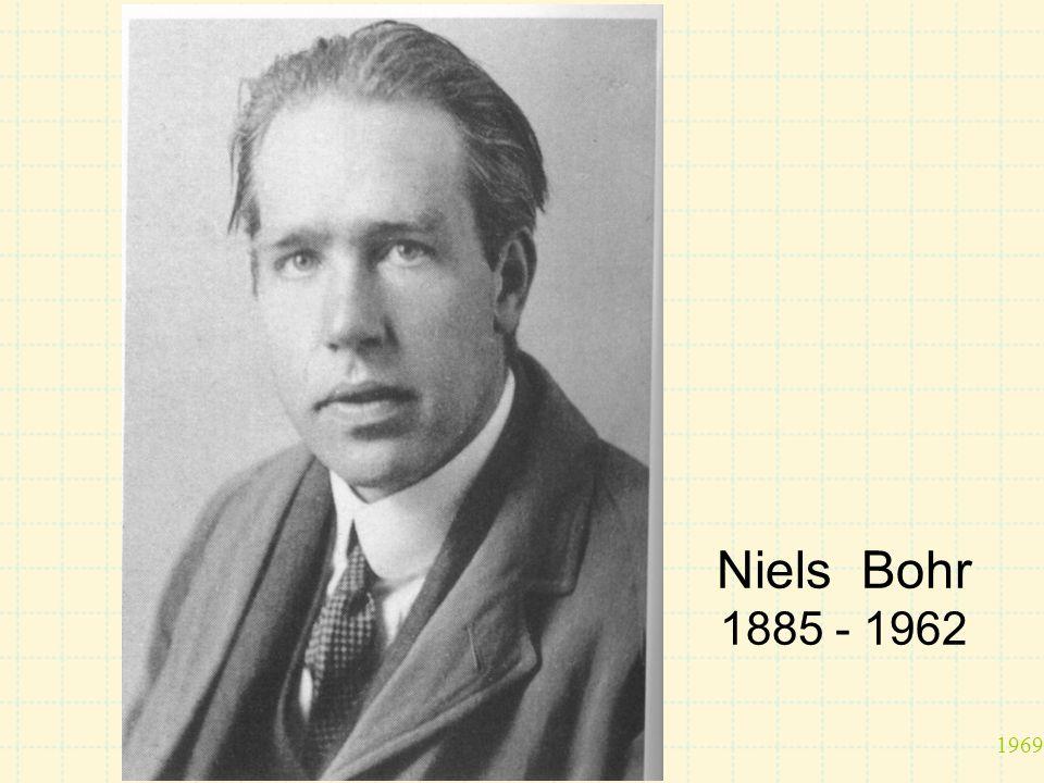 Niels Bohr 1885 - 1962 1969