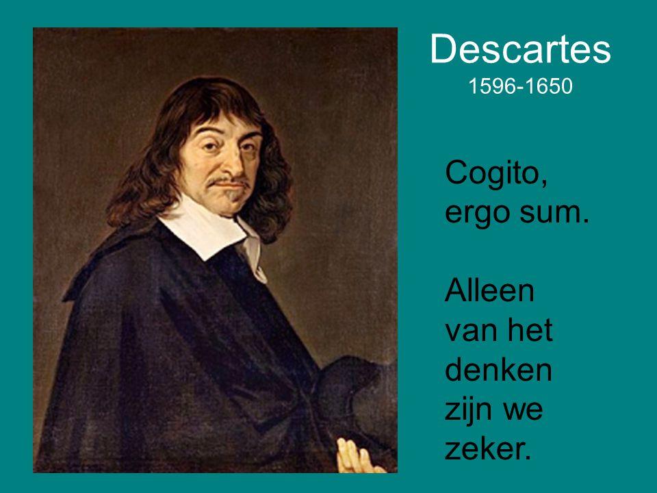 Descartes 1596-1650 Cogito, ergo sum.