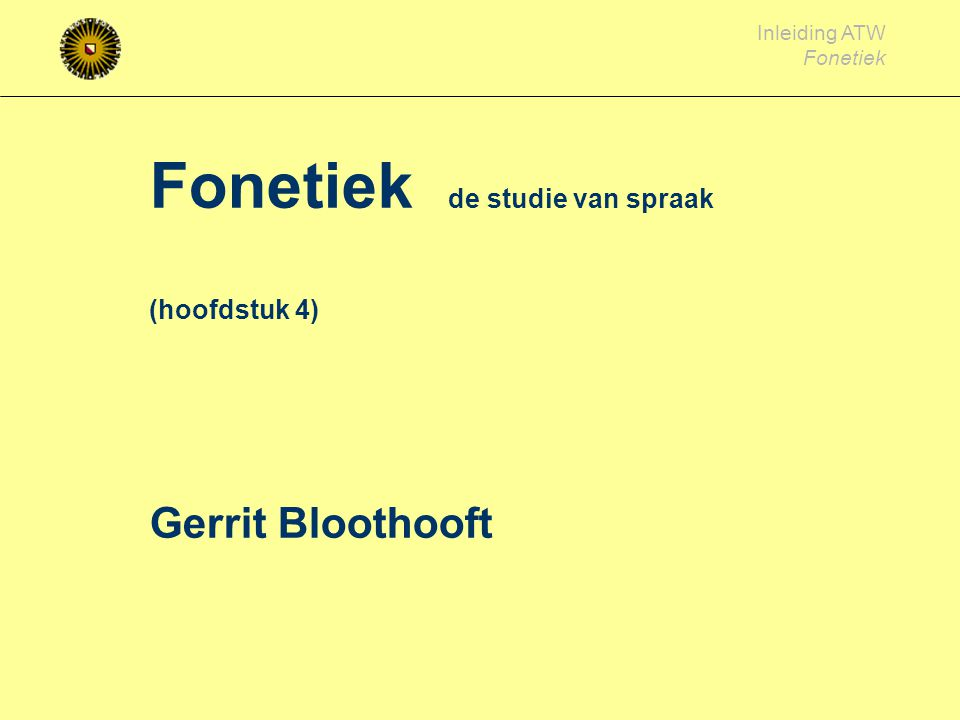 Fonetiek de studie van spraak (hoofdstuk 4) Gerrit Bloothooft