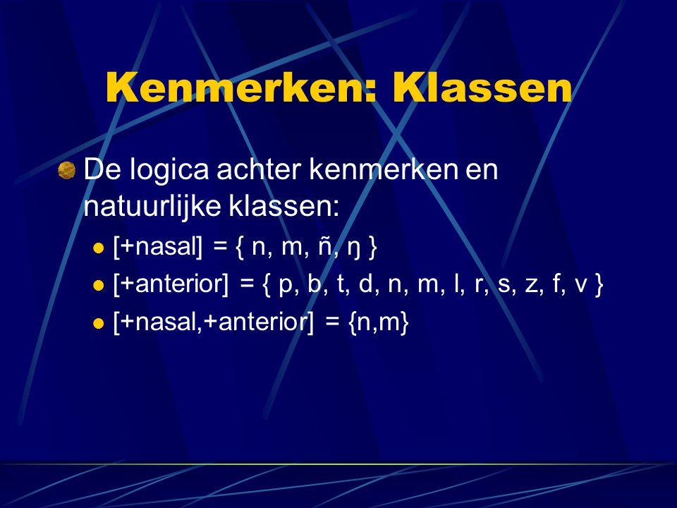 Kenmerken: Klassen De logica achter kenmerken en natuurlijke klassen: