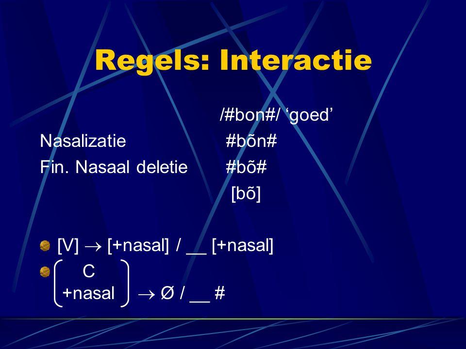 Regels: Interactie /#bon#/ 'goed' Nasalizatie #bõn#