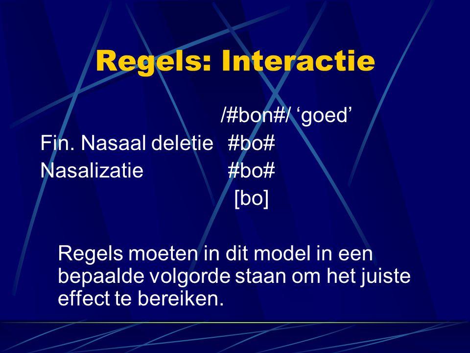 Regels: Interactie /#bon#/ 'goed' Fin. Nasaal deletie #bo#