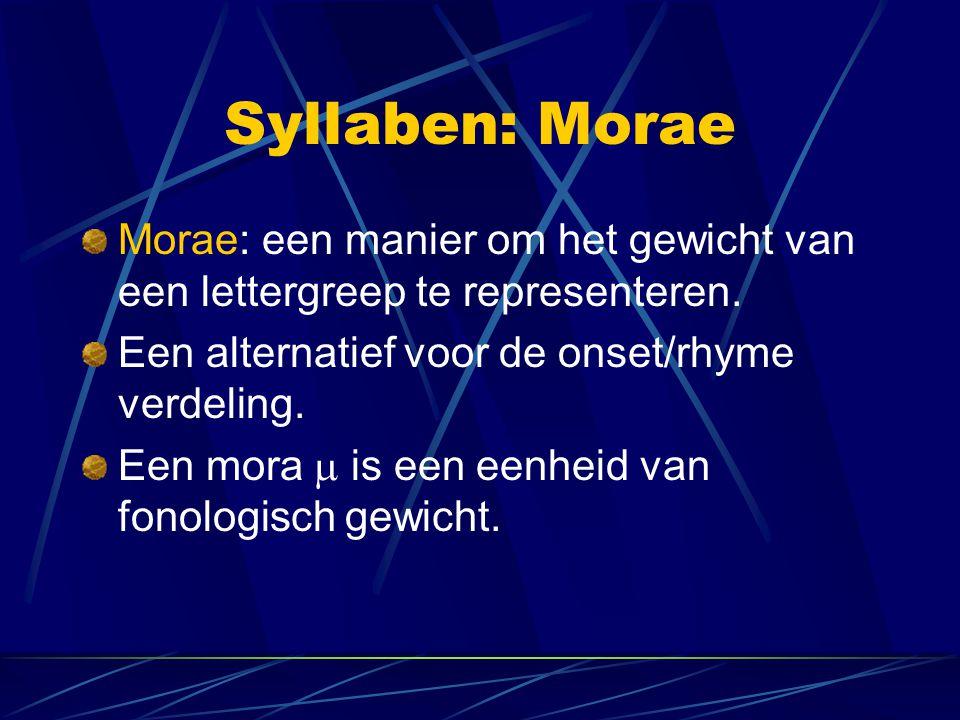 Syllaben: Morae Morae: een manier om het gewicht van een lettergreep te representeren. Een alternatief voor de onset/rhyme verdeling.
