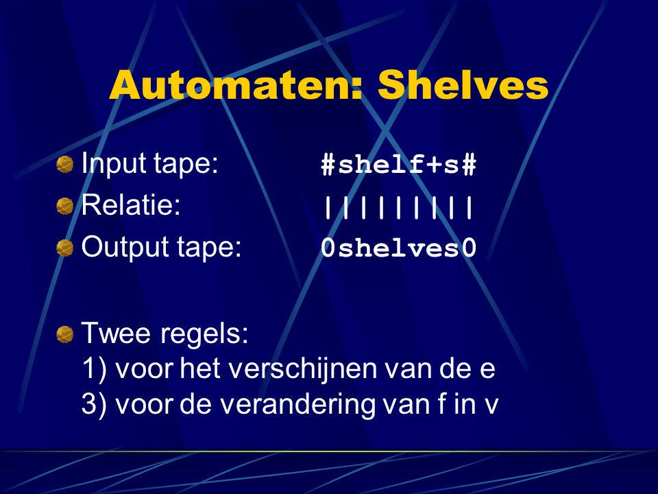 Automaten: Shelves Input tape: #shelf+s# Relatie: |||||||||