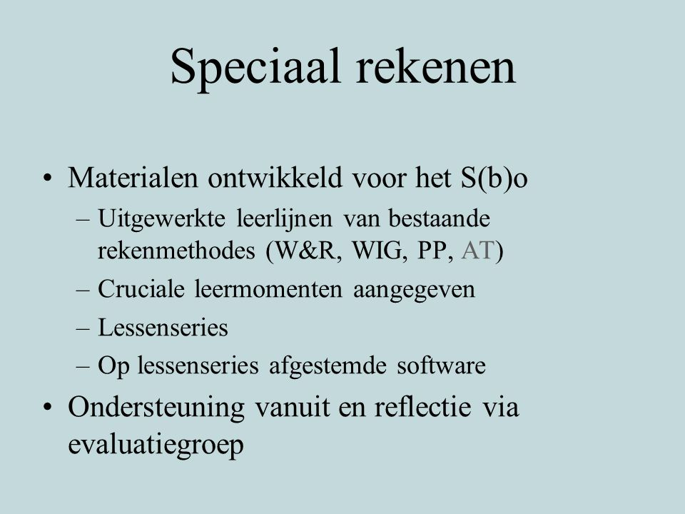 Speciaal rekenen Materialen ontwikkeld voor het S(b)o