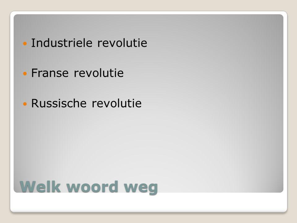 Welk woord weg Industriele revolutie Franse revolutie