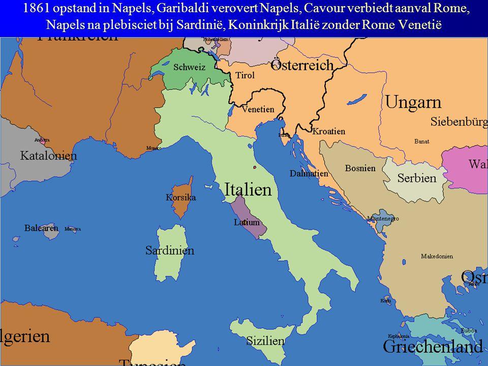 1861 opstand in Napels, Garibaldi verovert Napels, Cavour verbiedt aanval Rome, Napels na plebisciet bij Sardinië, Koninkrijk Italië zonder Rome Venetië