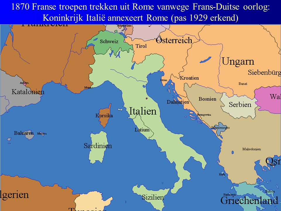 1870 Franse troepen trekken uit Rome vanwege Frans-Duitse oorlog: Koninkrijk Italië annexeert Rome (pas 1929 erkend)