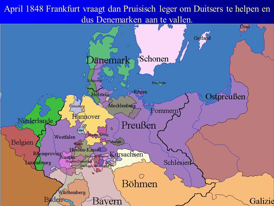 April 1848 Frankfurt vraagt dan Pruisisch leger om Duitsers te helpen en dus Denemarken aan te vallen.