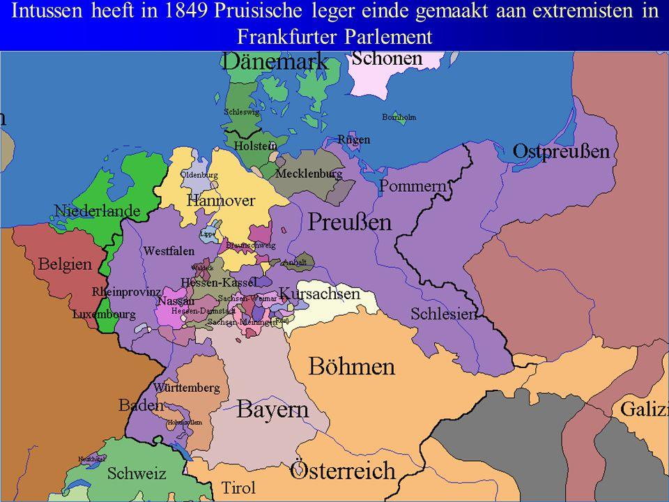 Intussen heeft in 1849 Pruisische leger einde gemaakt aan extremisten in Frankfurter Parlement